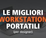 Le migliori workstation portatili per fare grafica design