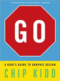 Go, a Kidd's guide to graphic design - Chip Kidd