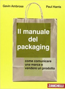 Il manuale del packaging - Gavin Ambrose e Paul Harris
