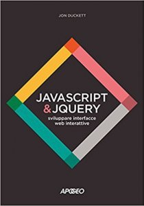 Javascript e JQuery, sviluppare interfacce web interattive - Jon Duckett