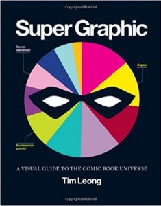 Super graphic, a visual guide to the comic book universe - Tim Leong